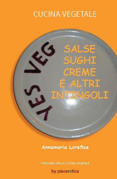 CUCINA VEGETALE - SALSE SUGHI CREME ED ALTRI INTINGOLI